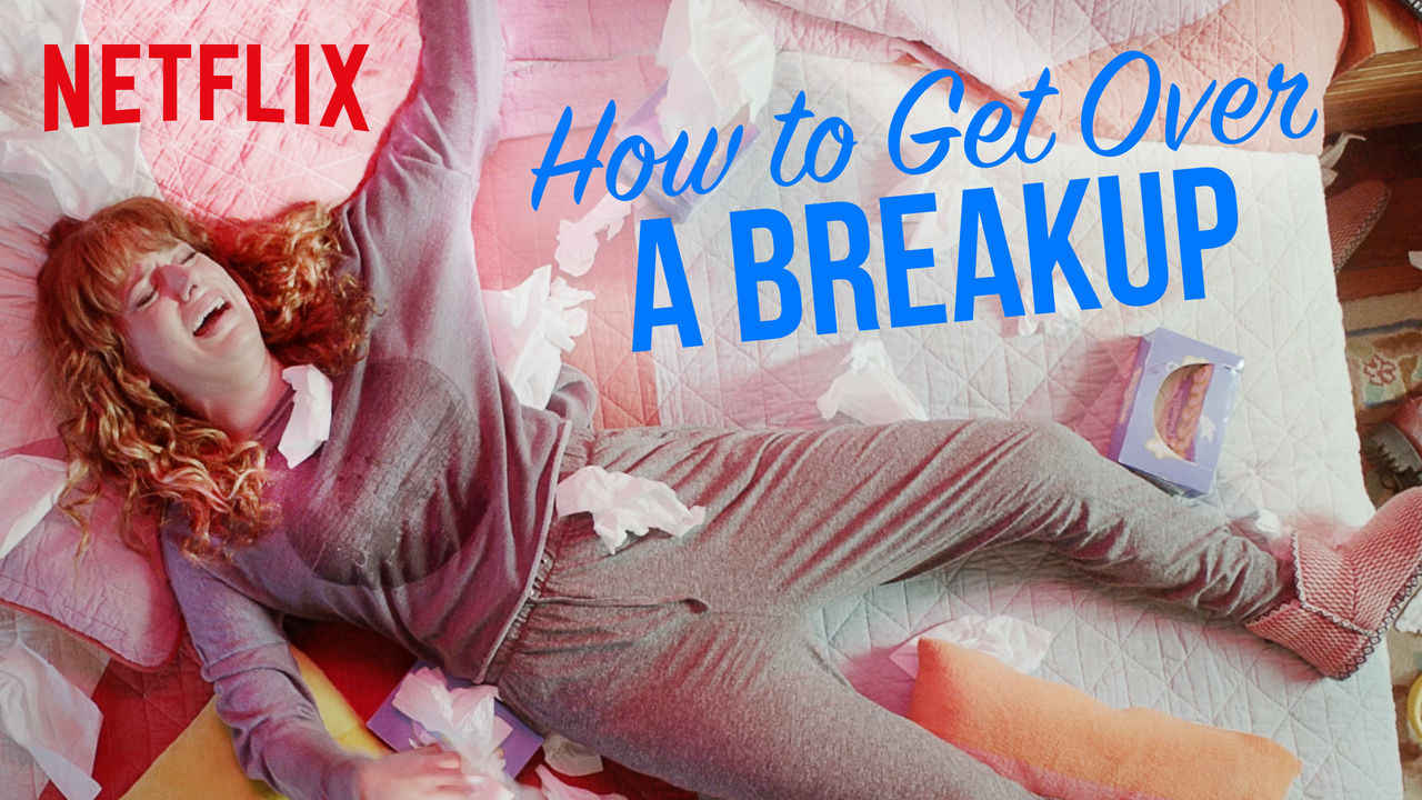 netflix How to Get Over a Breakup